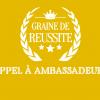 GRAINE DE RÉUSSITE : REJOIGNEZ LES AMBASSADEUR.RICES !